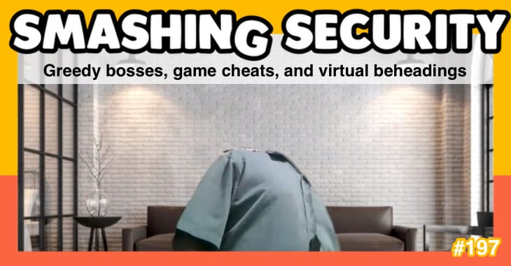 Smashing Security podcast #197: Greedy bosses, game cheats, and virtual beheadings