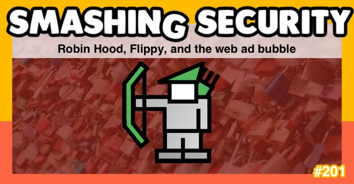 Smashing Security podcast #201: Robin Hood, Flippy, and the web ad bubble