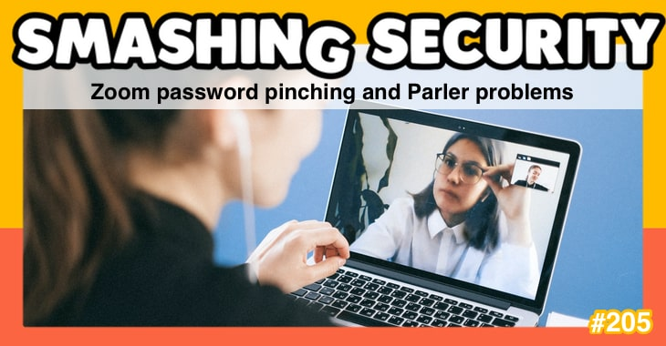 Smashing Security podcast #205: Zoom password pinching and Parler problems