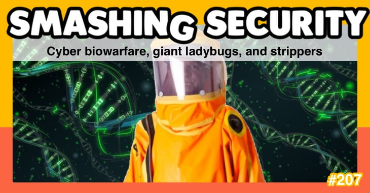 Smashing Security podcast #207: Cyber biowarfare, giant ladybugs, and strippers
