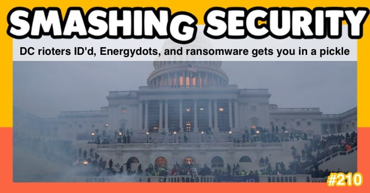 Smashing Security podcast #210: DC rioters ID'd, Energydots, and ransomware gets you in a pickle
