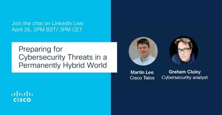 Cluley and Cisco: Preparing for cybersecurity threats in a permanently hybrid world