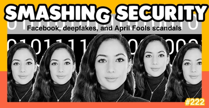 Smashing Security podcast #222: Facebook, deepfakes, and April Fools scandals – with Nina Schick