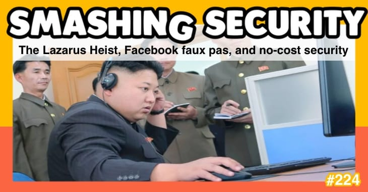 Smashing Security podcast #224: The Lazarus Heist, Facebook faux pas, and no-cost security