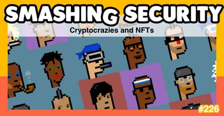 Smashing Security podcast #226: Cryptocrazies and NFTs