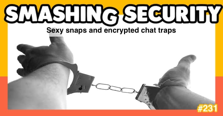 Smashing Security podcast #231: Sexy snaps and encrypted chat traps
