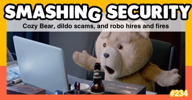 Smashing Security podcast #234: Cozy Bear, dildo scams, and robo hires and fires