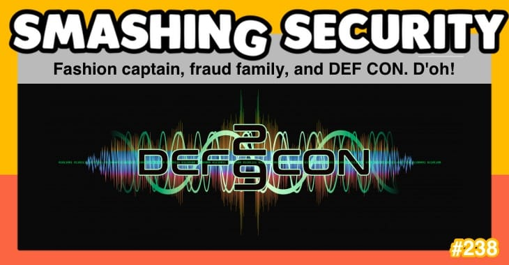 Smashing Security podcast #238: Fashion captain, fraud family, and DEF CON. D'oh!