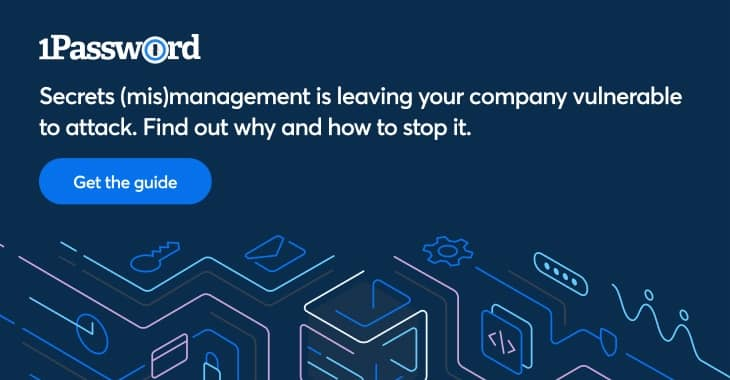 How secrets (mis)management is the next big cybersecurity threat – download the 1Password report