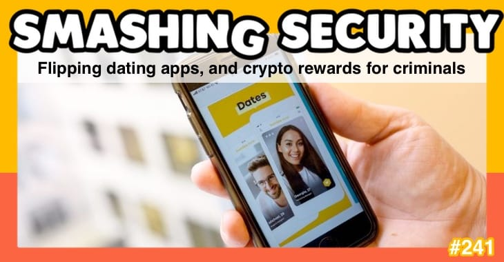 Smashing Security podcast #241: Flipping dating apps, and crypto rewards for criminals