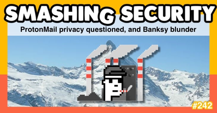 Smashing Security podcast #242: ProtonMail privacy questioned, and Banksy blunder
