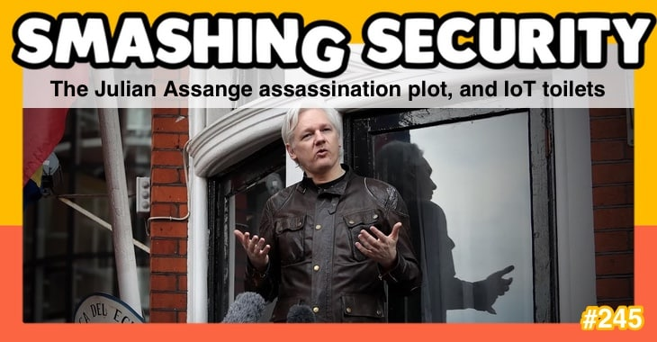 Smashing Security podcast #245: The Julian Assange assassination plot, and IoT toilets