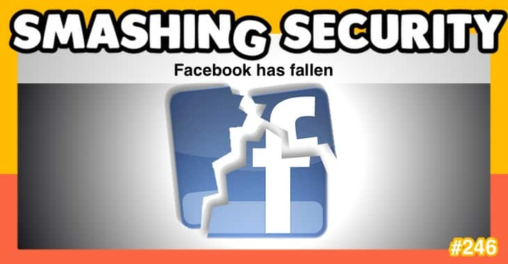 Smashing Security podcast #246: Facebook has fallen